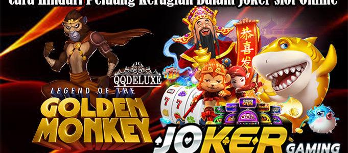 Cara Hindari Peluang Kerugian Dalam Joker Slot Online