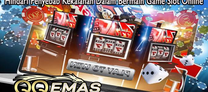 Hindari Penyebab Kekalahan Dalam Bermain Game Slot Online