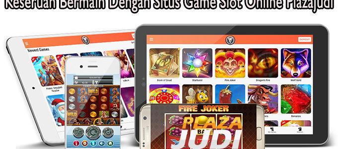 Keseruan Bermain Dengan Situs Game Slot Online Plazajudi