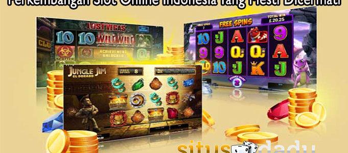 Perkembangan Slot Online Indonesia Yang Mesti Dicermati
